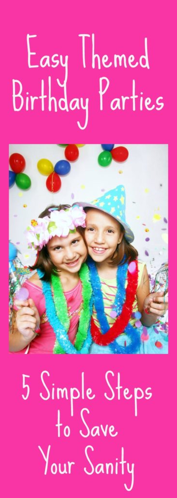 Birthday parties can be stressful and overwhelming, but you want to have an Easy Themed Birthday Party. You can if you follow my 5 Simple Steps to Saving Your Sanity!